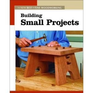 The New Best of Fine Woodworking Book Building Small Projects 9781561587308