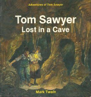 Tom Sawyer Lost in a Cave (Mark Twain's Adventures of Tom Sawyer) I. M. Richardson, Mark Twain, Bert Dodson 9780816700660 Books