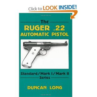 The Ruger .22 Automatic Pistol: Standard/ Mark I/ Mark II Series: Duncan Long: 9780873644884: Books