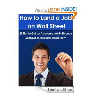 How to Land a Job on Wall Street: 25 Tips to Get an Awesome Job in Finance eBook: Zack Miller: Kindle Store