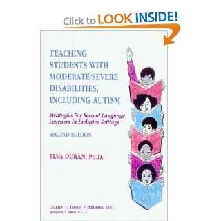 Teaching Students With Moderate/Severe Disabilities, Including Autism: Strategies for Second Language Learners in Inclusive Settings: Elva Duran, Diane Cordero De Noriega: 9780398067007: Books