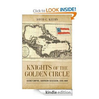 Knights of the Golden Circle Secret Empire, Southern Secession, Civil War (Conflicting Worlds New Dimensions of the American Civil War) eBook David C. Keehn Kindle Store