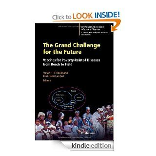 The Grand Challenge for the Future: Vaccines for Poverty Related Diseases from Bench to Field (Birkh�user Advances in Infectious Diseases) eBook: Stefan H.E. Kaufmann, Paul Henri Lambert: Kindle Store