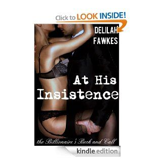 At His Insistence The Billionaire's Beck and Call, Part 4 (A BDSM Erotic Romance) eBook Delilah Fawkes Kindle Store