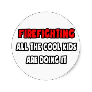 Funny Firefighter Shirts and Gifts Round Sticker