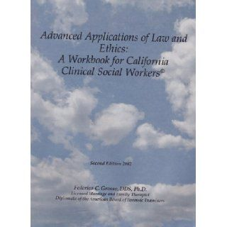 Advanced Applications of Law and Ethics A Workbook for California Clinical Social Workers Federico Grosso 9780965453448 Books