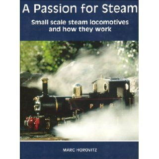 A Passion for Steam Small Scale Steam Locomotives and How They Work Marc Horovitz 9781902827186 Books