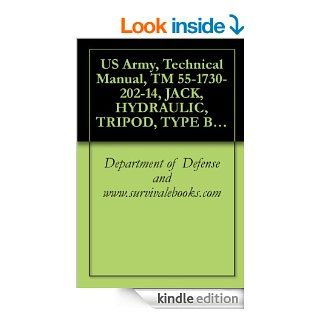 US Army, Technical Manual, TM 55 1730 202 14, JACK, HYDRAULIC, TRIPOD, TYPE B 5, PART NO. 50K25177, (NSN 1730 00 516 2018), 1972 eBook Department of Defense and www.survivalebooks Kindle Store
