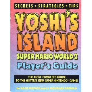Yoshi's Island Super Mario World 2 Player's Guide Zach Meston, J.Douglas Arnold 9781884364211 Books