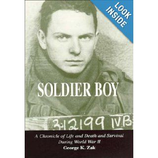 Soldier Boy: A Chronicle of Life and Death and Survival during World War II: George K. Zak: 9780533126354: Books