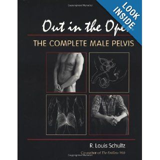 Out in the Open: The Complete Male Pelvis: R. Louis Schultz Ph.D., Lauren Keswick, Sean Kahlil: 9781556433214: Books