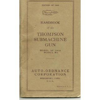 Handbook of the Thompson Submachine Gun: Model of 1928. Model M1: Edition of 1940: Auto Ordnance Corporation: Books