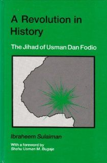 Revolution in History: The Jihad of Usman Dan Fodio (East West University Islamic studies): Ibraheem Sulaiman: 9780720118155: Books