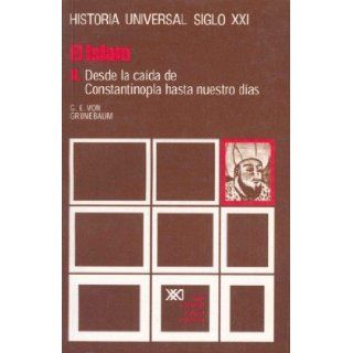 Historia Universal El Islam II   Desde La Caida de Constantinopla Hasta Nuestros Dias Volumen 15 (Spanish Edition) Gustave E. Von Grunebaum 9788432301568 Books
