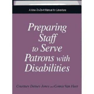 Preparing Staff to Serve Patrons With Disabilities A How To Do It Manual (How to Do It Manuals for Librarians) (9781555702342) Courtney Deines Jones, Connie Jean Van Fleet Books