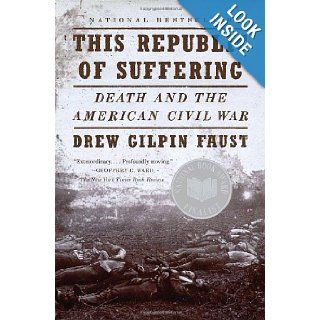 This Republic of Suffering Death and the American Civil War (Vintage Civil War Library) Drew Gilpin Faust 9780375703836 Books
