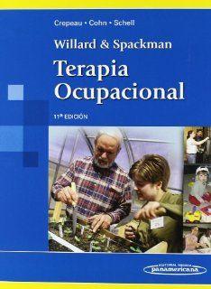 Terapia ocupacional / Willard and Spackman's Occupational Therapy (Spanish Edition) (9789500600989) Elizabeth Blesedell Crepeau, Ellen Cohn, Barbara Boyt Schell, Diana Klajn, Marcela Haro Juarez Books