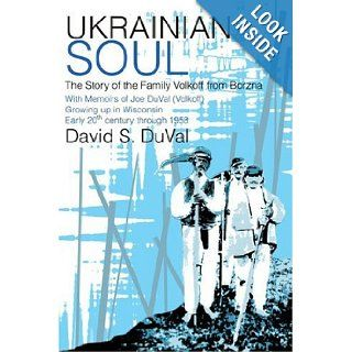 Ukrainian Soul: The Story of the Family Volkoff from Borzna: David DuVal: 9780595319671: Books
