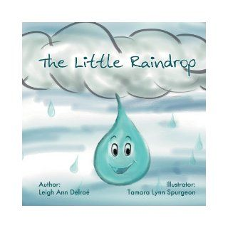 The Little Raindrop: Leigh Ann Delrae: 9781465371188: Books