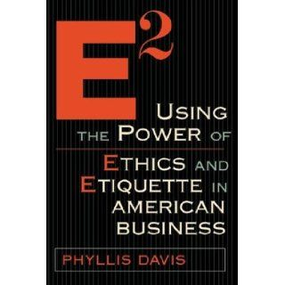E2 Using the Power of Ethics and Etiquette in American Business (9781891984778): Phyllis Davis: Books