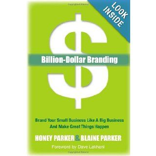 Billion Dollar Branding: Brand Your Small Business Like a Big Business and Make Great Things Happen: Honey Parker, Blaine Parker: 9781614482727: Books