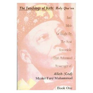 The Teachings of Both Bible & Holy Qur'an as Taught By, the Most Honorable Elijah Muhammad Messenger of Allah (God) Master Fard Muhammad (Teachings of Both Bible & Holy Qur'an as Taught By, the Most): 9781564110787: Books