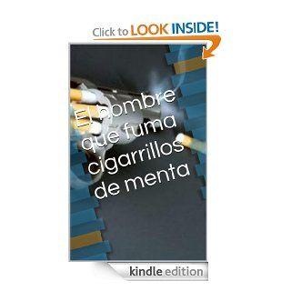El hombre que fuma cigarrillos de menta (Spanish Edition) eBook: Tito Jorquera: Kindle Store