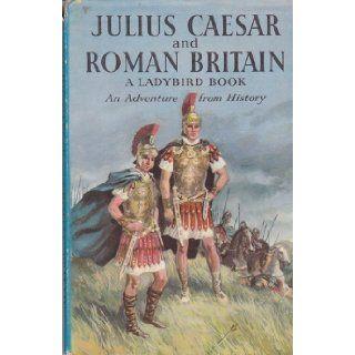 Julius Caesar and Roman Britain. Ladybird Series 561 Books