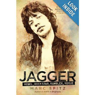 Jagger: Rebel, Rock Star, Rambler, Rogue: Marc Spitz: 9781592407347: Books