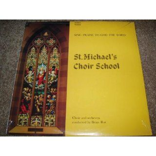 St. Michael's Choir School: Sing Praise To God The Lord, Choir and Orchestra conducted by Brian Rae: Toronto St. Michael's Choir School, Brian Rae, Father Peter Somerville, Harry Hodson: Music