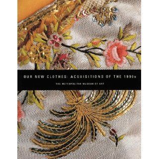 Our New Clothes: Acquisitions of the 1990s (Metropolitan Museum of Art Publications): Richard Martin: 9780810965409: Books