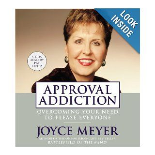 Approval Addiction: Overcoming Your Need to Please Everyone: Joyce Meyer, Pat Lentz: Books