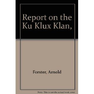 Report on the Ku Klux Klan Arnold Forster, Benjamin R. Epstein, Dore Schary Books