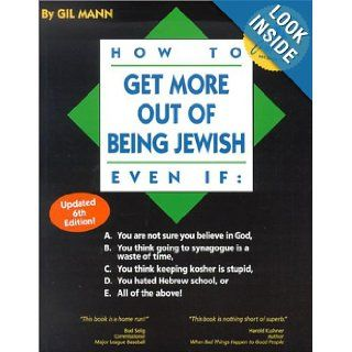 How to Get More Out of Being Jewish Even If: A. You Are Not Sure You Believe in God, B. You Think Going to Synagogue Is a Waste of Time, C. You Think Keeping Kosher Is Stupid, D. You Hated Hebrew School, or E. All of the Above!: Gil Mann: 9780965170918: Bo