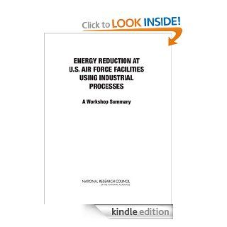 Energy Reduction at U.S. Air Force Facilities Using Industrial Processes A Workshop Summary eBook Gregory Eyring, Committee on Energy Reduction at U.S. Air Force Facilities Using Industrial Processes A Workshop, Air Force Studies Board, Division on Engi