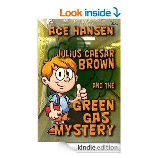 Julius Caesar Brown and the Green Gas Mystery   Kindle edition by Ace Hansen. Children Kindle eBooks @ .