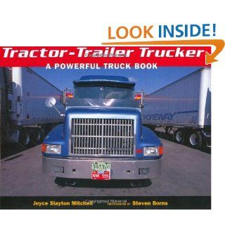Tractor Trailer Trucker: A Powerful Truck Book (9781582460109): Joyce Slayton Mitchell, Steven Borns: Books