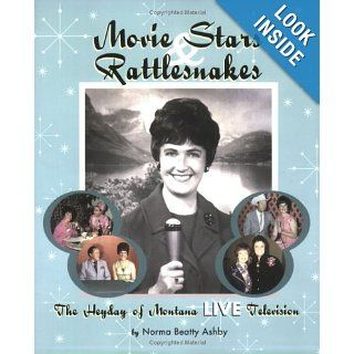 Movie Stars & Rattlesnakes: The Heyday of Montana Live Television: Norma Beatty Ashby: 9781560373667: Books