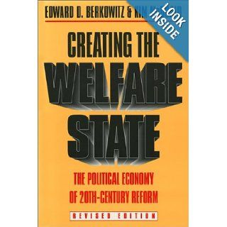 Creating the Welfare State: The Political Economy of Twentieth Century Reform: Revised Edition: Edward D. Berkowitz, Kim McQuaid: 9780700605286: Books