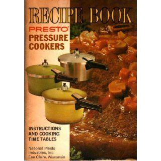 Recipe Book Presto Pressure Cooker Instructions/Recipes/Time Tables: National Presto Industries: Books