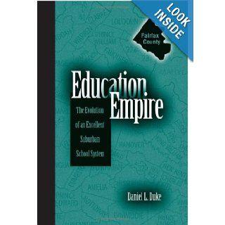Education Empire The Evolution of an Excellent Suburban School System (S U N Y Series, Educational Leadership) Daniel Linden Duke 9780791464939 Books