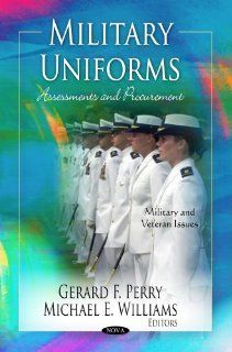 Military Uniforms Assessments and Procurement (Military and Veteran Issues) (9781620813751) Gerard F. Perry, Michael E. Williams Books