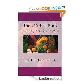 """The UNdiet Book featuring """"The Livet"""" Plan eBook Dell Belew  PhD. Kindle Store"""