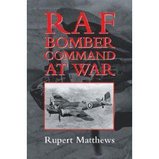RAF Bomber Command at War Rupert Matthews 9780709083641 Books