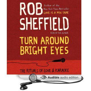 Turn Around Bright Eyes A Karaoke Love Story (Audible Audio Edition) Rob Sheffield Books