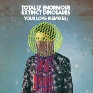 Your Love (Mark Knight Remix): Totally Enormous Extinct Dinosaurs: MP3 Downloads