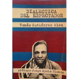 Dialectica del Espectador Tomas Gutierrez Alea Books