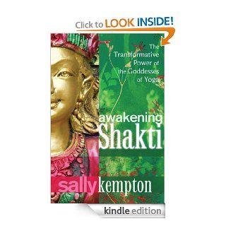 Awakening Shakti The Transformative Power of the Goddesses of Yoga eBook Sally Kempton Kindle Store
