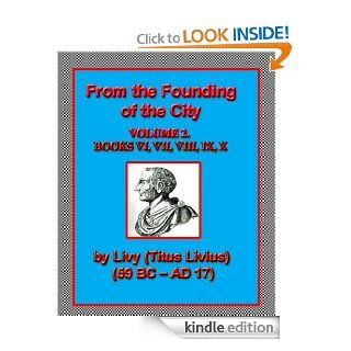From the Founding of the City; Volume 2., Books VI, VII, Viii, IX. X. eBook Livy, Canon  Roberts Kindle Store