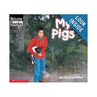 My Pigs (Welcome Books My Farm) Heather Miller 9780516230344 Books